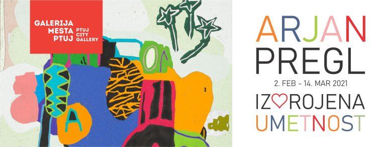 Arjan Pregl, Iz🖤rojena umetnost